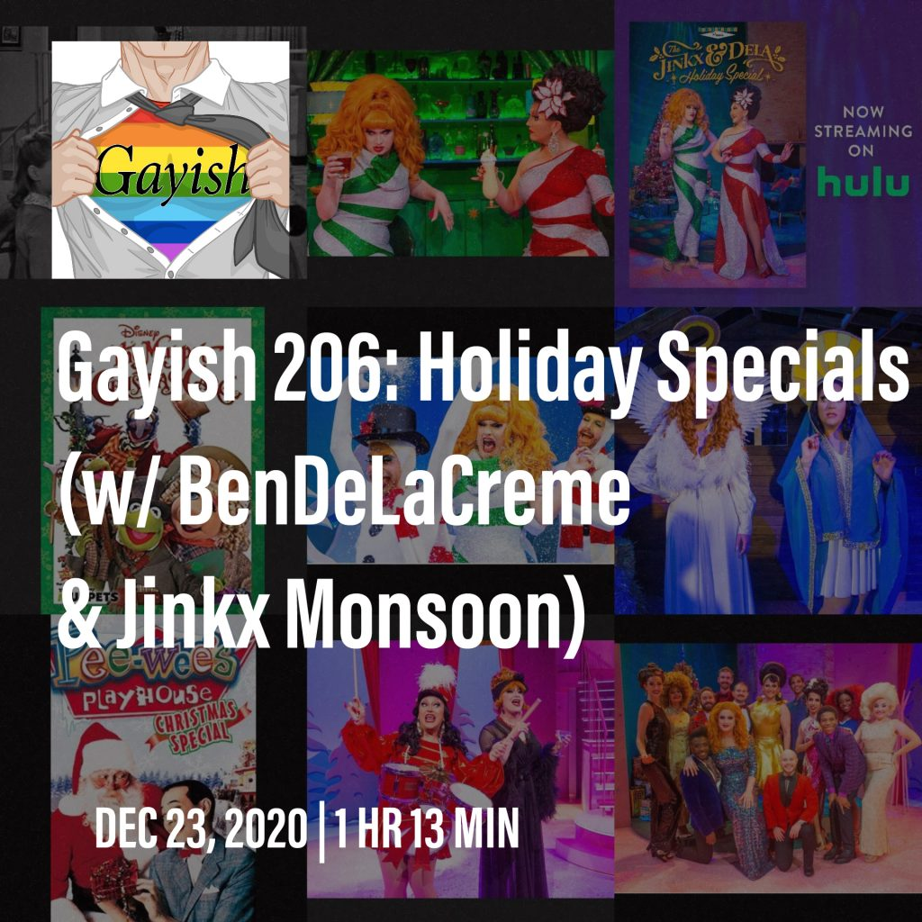 Gayish 206: Holiday Specials (w/ BenDeLaCreme & Jinkx Monsoon)